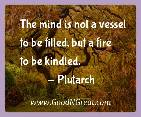 Plutarch Inspirational Quotes  - The mind is not a vessel to be filled, but a fire to be