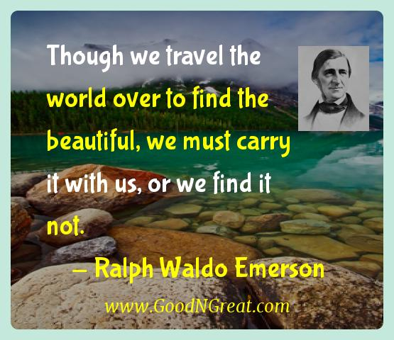Ralph Waldo Emerson Inspirational Quotes  - Though we travel the world over to find the beautiful, we