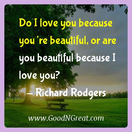 Richard Rodgers Inspirational Quotes  - Do I love you because you're beautiful, or are you
