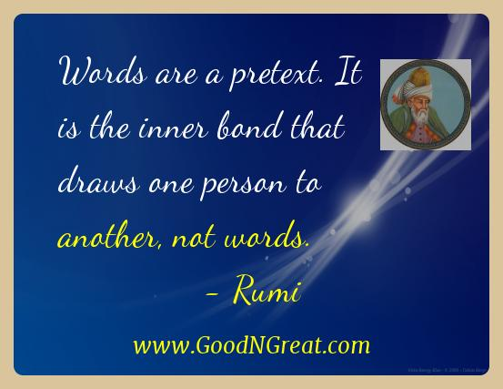 Rumi Inspirational Quotes  - Words are a pretext. It is the inner bond that draws one