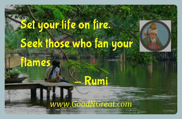 Rumi Inspirational Quotes  - Set your life on fire. Seek those who fan your