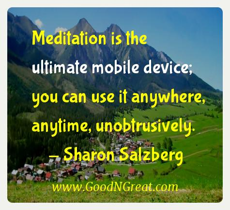 Sharon Salzberg Inspirational Quotes  - Meditation is the ultimate mobile device; you can use it