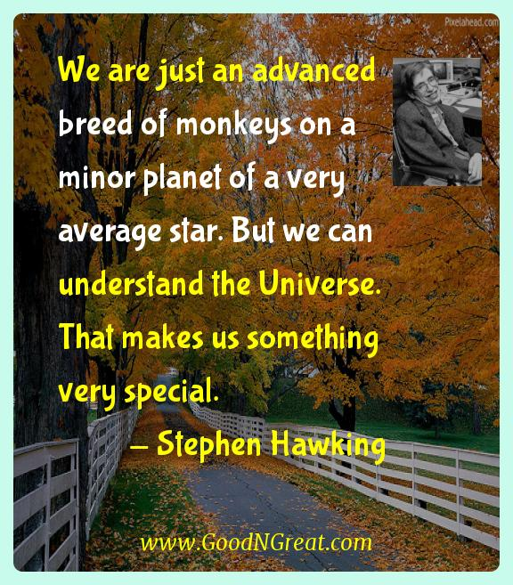 Stephen Hawking Inspirational Quotes  - We are just an advanced breed of monkeys on a minor planet