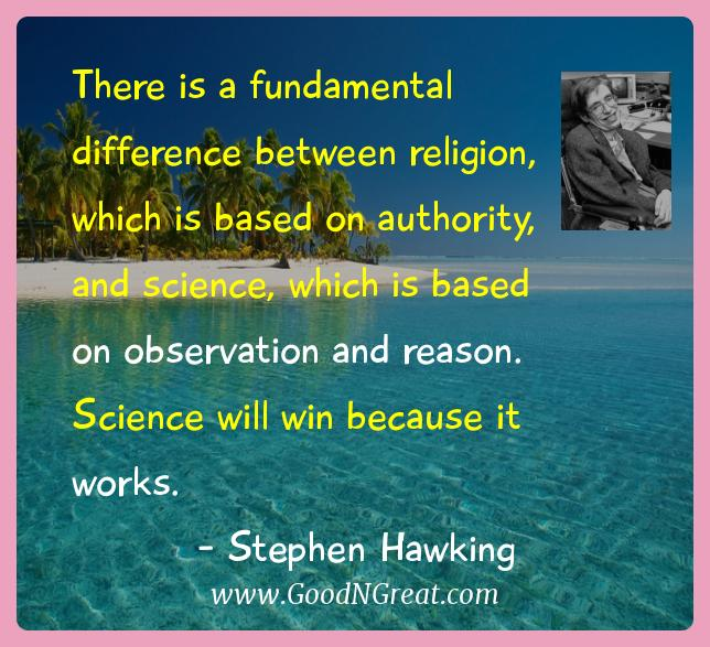 Stephen Hawking Inspirational Quotes  - There is a fundamental difference between religion, which