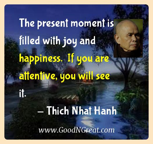 Thich Nhat Hanh Inspirational Quotes  - The present moment is filled with joy and happiness.  If