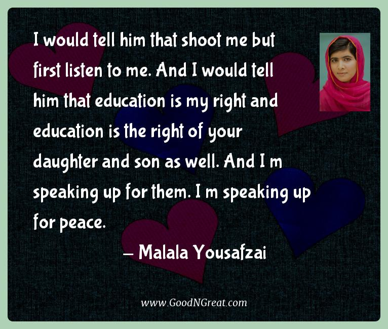 Malala Yousafzai - I would tell him that shoot me but first listen to me.