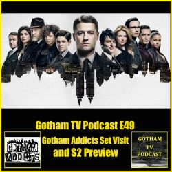 GTVP E49 Gotham Set Visit and S2 Preview