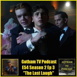 GTVP E54 Gotham The Last Laugh Podcast