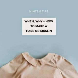When do you need a toile? Tilly and the Buttons talks about toiles (muslins) and when to use them in this informative article. -Sewtorial