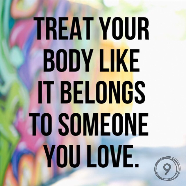 Treat your body like it belongs to someone you love.