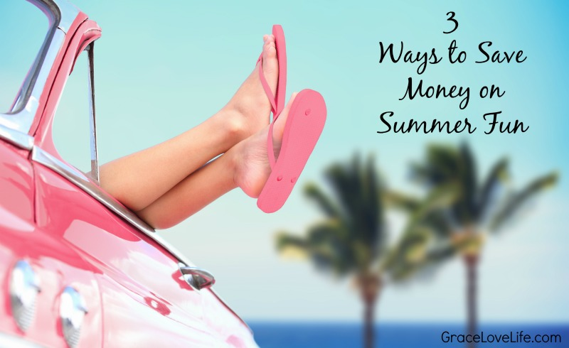 3 Ways to Save on Summer Fun