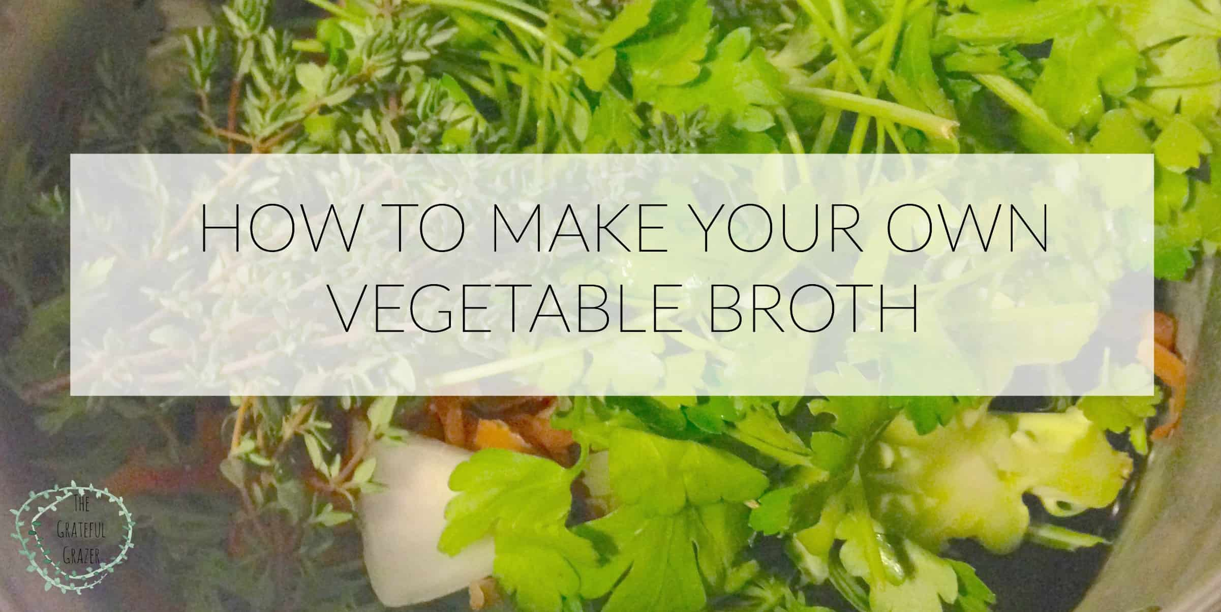 How to make your own vegetable broth | The Grateful Grazer | www ...