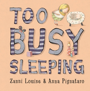 Too Busy Sleeping by Zanni Louise and Anna Pignataro