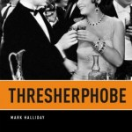 Review of <em>Thresherphobe</em> by Mark Halliday