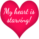 My heart is starving