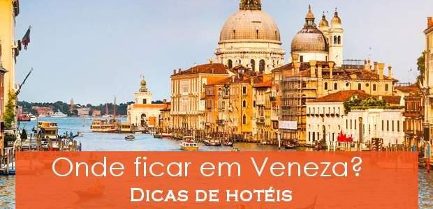 Onde ficar em Veneza? Dicas de Hotéis!
