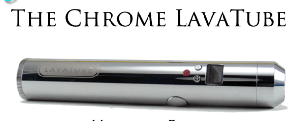 Chrome LavaTube Review (Volcano Ecigs)