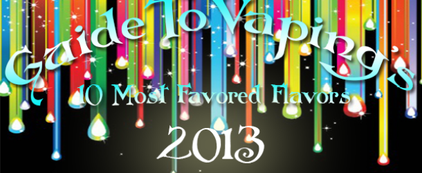 Guide To Vaping's 10 Most Favored Flavors 2013
