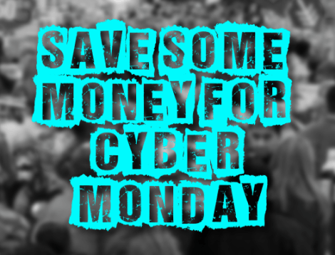 save some money for cyber monday