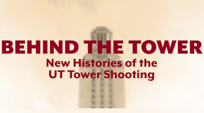 Behind the Tower:  New Histories of the UT Tower Shooting
