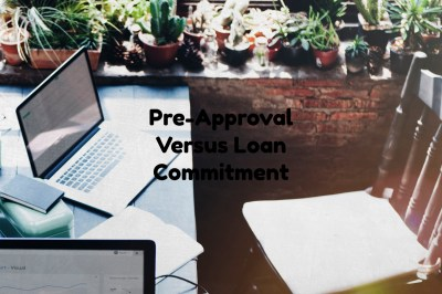 Pre-Approval Versus Loan Commitment During Mortgage Process