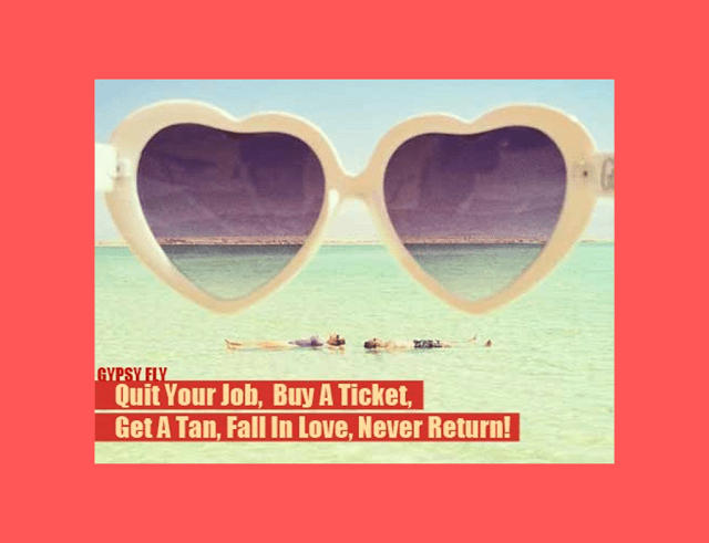 Quit Your Job, Fall in Love & Never Return!