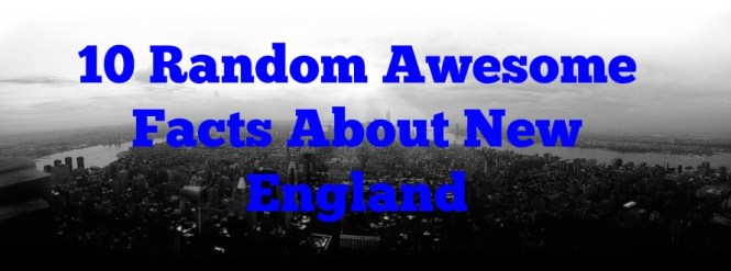 0-Random-Awesome-Facts-About-New-England