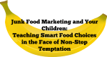 Happily Blended features Junk Food Marketing and Your Children: Teaching Smart Food Choices in the Face of Non-Stop Temptation