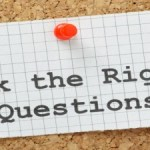 The Right Questions to Ask