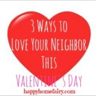 3-ways-to-love-your-neighbor-this-valentines-day-at-happyhomefairy-com.jpg