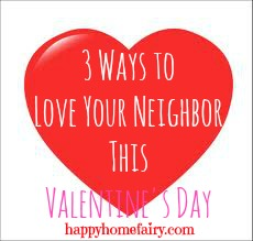 3 ways to love your neighbor this valentine's day at happyhomefairy.com
