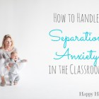 how-to-handle-separation-anxiety-in-the-classroom-great-tips-for-parents-too1