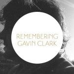 Remembering Gavin Clark
