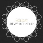 Holiday News Roundup