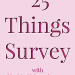 WIAW: 25 Things Survey