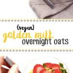Golden Milk Overnight Oats [vegan + gluten-free]