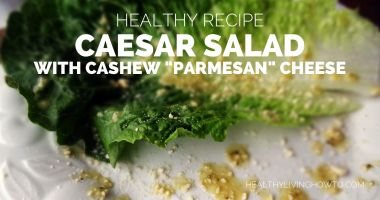 "Healthy Recipe: Caesar Salad with Cashew ""Parmesan"" Cheese"