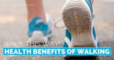 Walk This Way. Health Benefits of Walking.