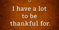 A Lot To Be Thankful For