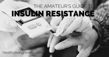 The Amateur's Guide to Insulin Resistance