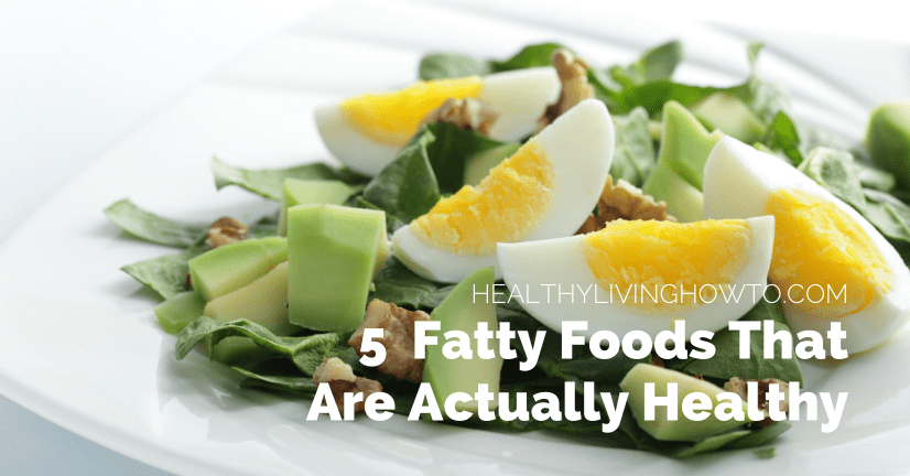 5 Fatty Foods That Are Actually Healthy