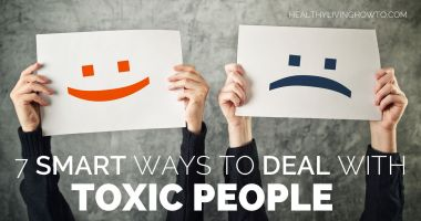 7 Smart Ways To Deal With Toxic People