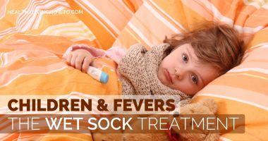 Children & Fevers: The Wet Sock Treatment