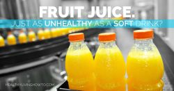 Fruit Juice. Just As Unhealthy As A Soft Drink? | healthylivinghowto.com