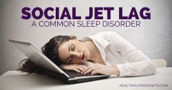 Social Jet Lag | healthylivinghowto.com