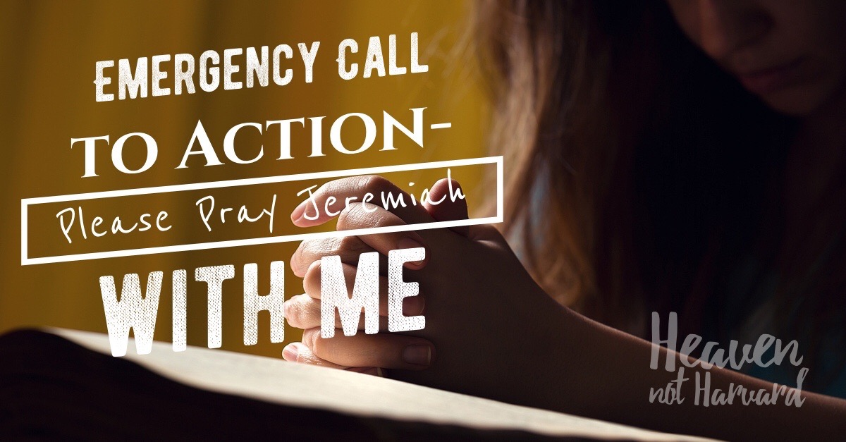 Emergency Call to Action - Please Pray Jeremiah with Me