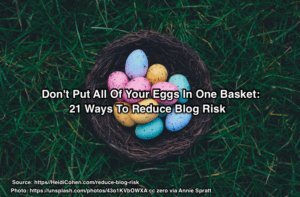 Reduce Blog Risk-Don't Put All Of Your Eggs in One Basket