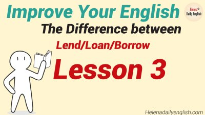 Improve Your English - Lesson 3: The Difference between Lend/Loan/Borrow