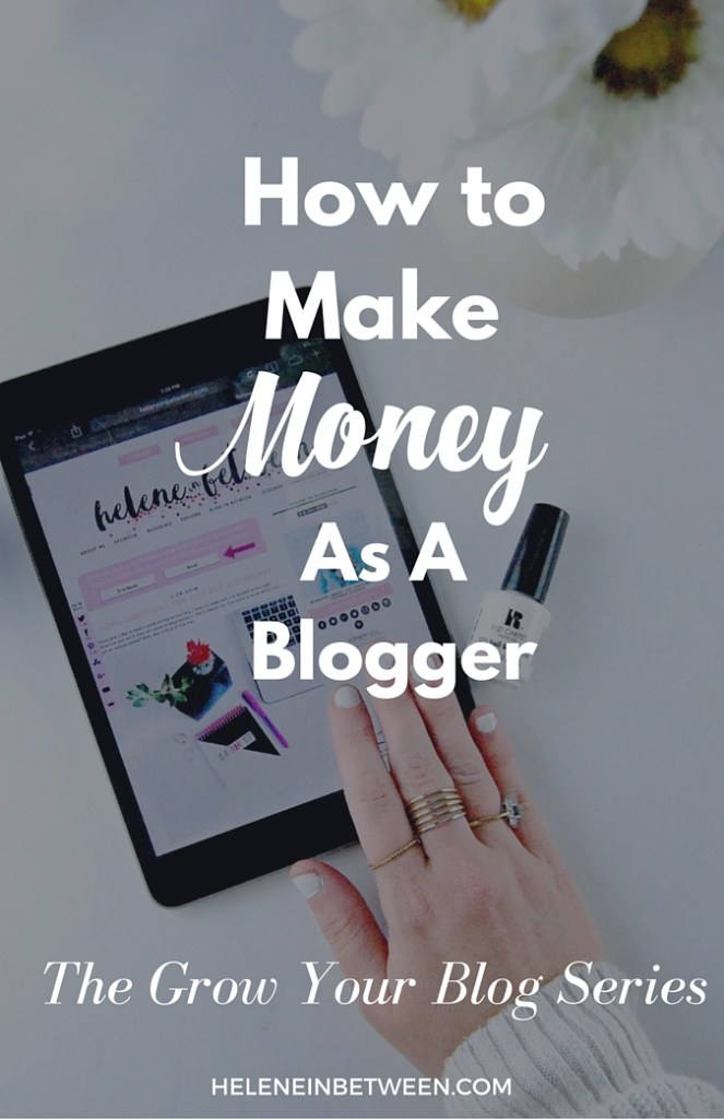 How to Start Making Money As A Blogger #GrowYourBlog