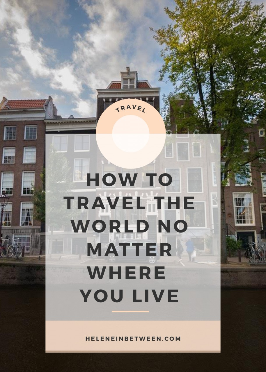 how_to_travel_the_world_no_matter_where _you_live